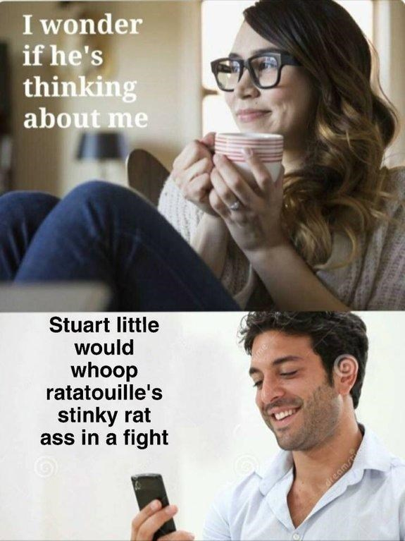 """Stock photo of a woman saying, """"I wonder if he's thinking about me"""" above a stock photo of a guy saying, """"Stuart Little would whoop Ratatouille's stinky rat ass in a fight"""""""