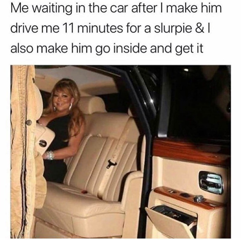 Vehicle - Me waiting in the car after I make him drive me 11 minutes for a slurpie & I also make him go inside and get it