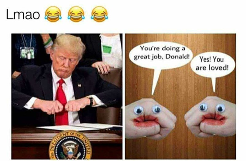 Facial expression - Lmao You're doing a great job, Donald! Yes! You are loved!