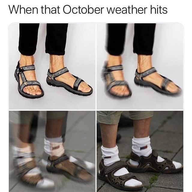 Funny meme about wearing socks with sandals in october.