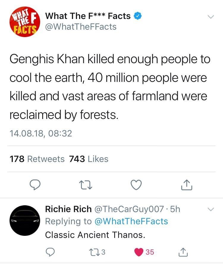"""Tweet that reads, """"Genghis Khan killed enough people to cool the earth, 40 million people were killed and vast areas of farmland were reclaimed by forests"""" - someone replies, """"Classic Ancient Thanos"""""""