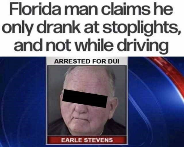 Funny meme about florida man only drinking at stoplights.