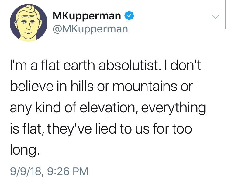 "Tweet that reads, ""I'm a flat-earth absolutionist. I don't believe in hills or mountains or any kind of elevation, everything is flat, they've lied to us for too long"""