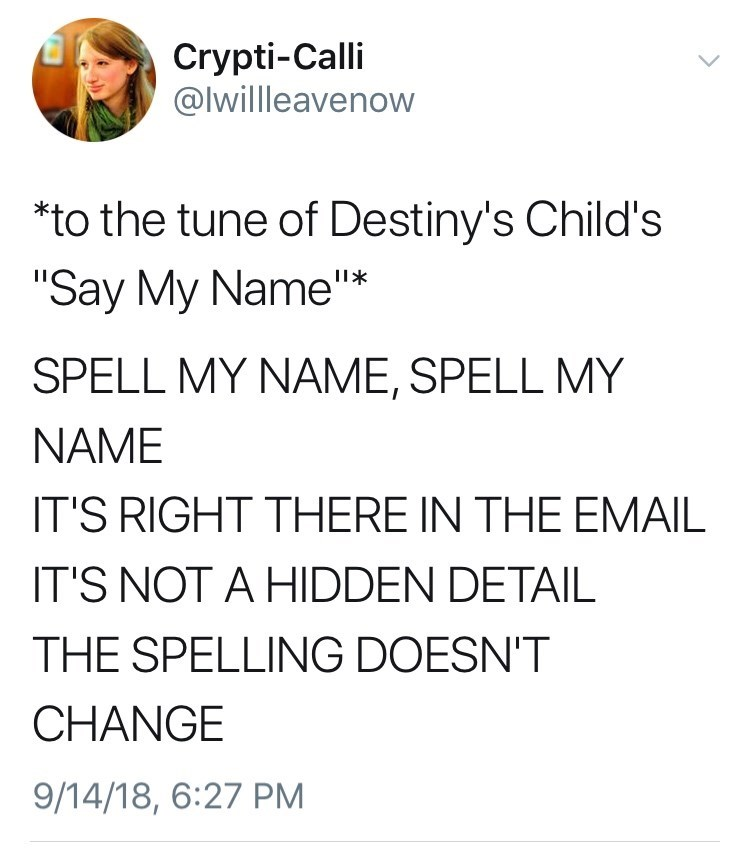 tweet about people not spelling your name correctly when its clearly written in the email