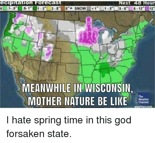 """wisconsin meme - World - ecipitation Forecast 1-5 5-1"""" 1-3 3-5 5+SNOW Next 48 Hour Ja.6 6-12 1"""" 12 1-3 MEANWHILE IN WISCONSIN MOTHER NATURE BE LIKE The Weather Channel I hate spring time in this god forsaken state"""