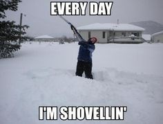 wisconsin meme - Snow - EVERY DAY IM SHOVELLINP
