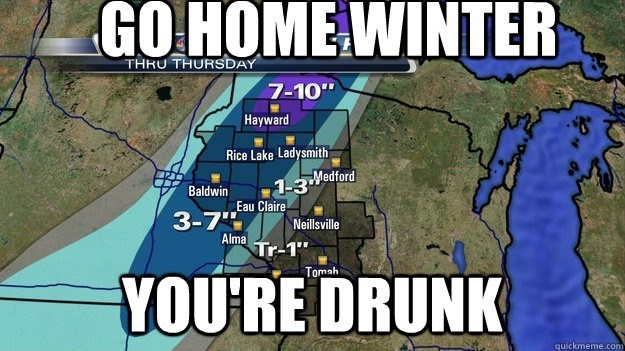 "wisconsin meme - Map - GО НОМЕWINTER THRU THURSDAY 7-10"" Hayward Rice Lake Ladysmith 1-3 Medford Baldwin Eau Claire 3-7"" Neillsville Alma Tr-1"" Tomah YOURE DRUNK quickmeme.com"