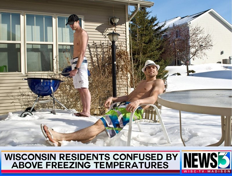 wisconsin meme - Leisure - WAR NEWS3 WISCONSIN RESIDENTS CONFUSED BY ABOVE FREEZING TEMPERATURES WISC-T V MADISON