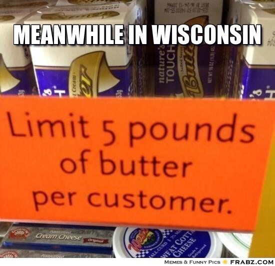 wisconsin meme - Text - MEANWHILE IN WISCONSIN Limit 5 pounds of butter per customer. Cream Cheese Or Asaarove ALL CURD MEMES & FUNNY PICS FRABZ.COM TOUCH g paurs nature's FAT COTT CHEESE