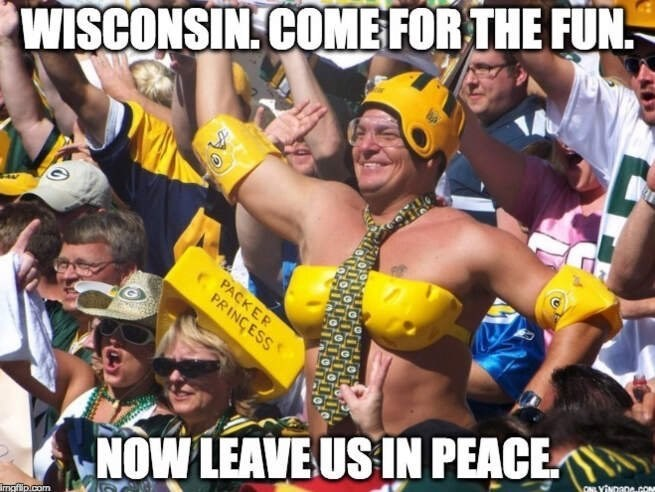 wisconsin meme - Product - WISCONSIN.COME FOR THE FUN PACKER PRINCESS ONLYINDADA.cOM NOW LEAVE US IN PEACE mgfip.com