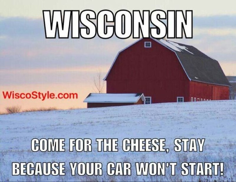 wisconsin meme - Barn - WISCONSIN WiscoStyle.com COME FOR THE CHEESE, STAY BECAUSE YOUR CAR WON'T START!