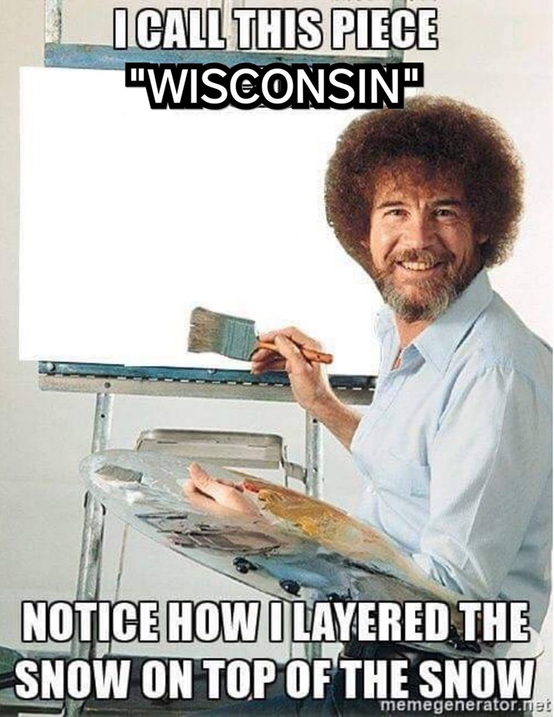 """wisconsin meme - Photo caption - ICALL THIS PIECE """"WISCONSIN NOTICE HOW ILAYERED THE SNOW ON TOPOF THE SNOW memegenerator.net"""