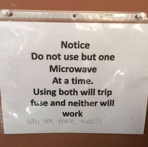 Text - AVERY Notice Do not use but one Microwave At a time. Using both will trip fuse and neither will work why are there two?