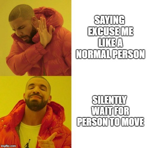 Funny Drake meme about waiting silently when someone is in your way instead of saying excuse me.