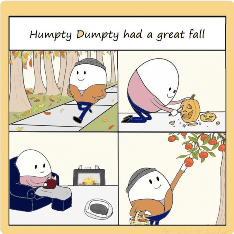 funny tumblr post of Humpty Dumpty having a great fall as in the season, aka autumn