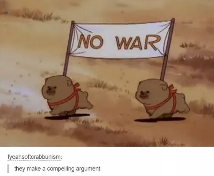 cute meme of two adorable animals carrying a banner declaring NO WAR