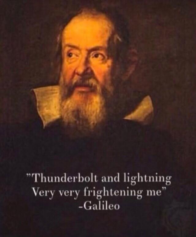"Text - Thunderbolt and lightning Very very frightening me"" -Galileo"