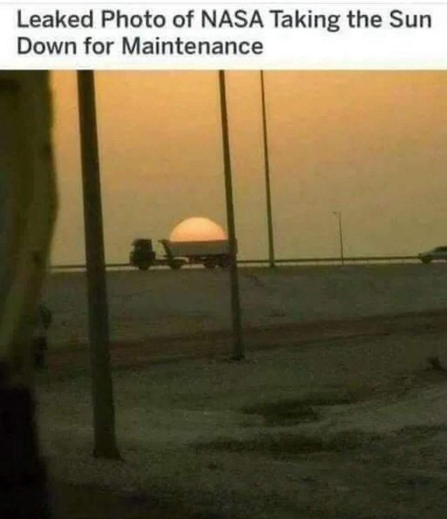Morning - Leaked Photo of NASA Taking the Sun Down for Maintenance