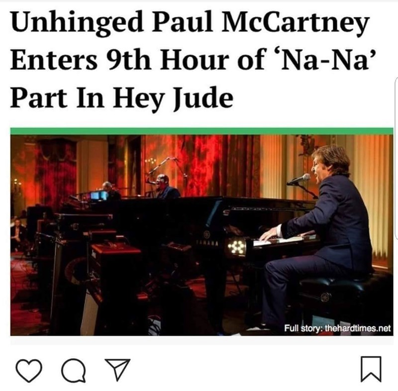 "'The Onion' headline that reads, ""Unhinged Paul McCartney Enters 9th Hour of Na-Na Part in Hey Jude"""