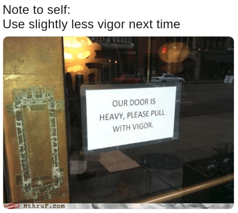 pull with vigor door meme, and the door handle appears to be missing