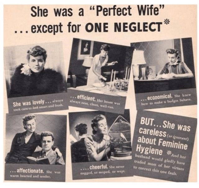 """Text - She was a """"Perfect Wife"""" ... except for ONE NEGLECT economical. She koew ..efficient. Her house bow to make a budget behave. was She was lovely... always always neat, clean, well-run took care to laok smart and fresh. BUT...She was careless (or gworant) about Feminine Hygiene And her busband would gladly have traded most of her virtues to correct this one fault. ....cheerful. xgged, or moped, or wept. She never affectionate. She was Warm hearted and tender."""
