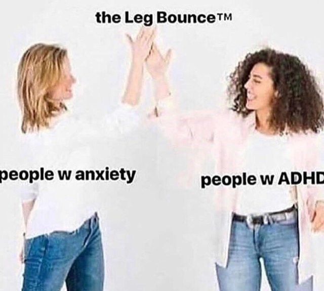 Funny meme about leg bounce, anxiety, adhd.