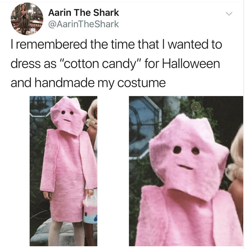 "funny meme - Pink - Aarin The Shark @AarinTheShark remembered the time that I wanted to dress as ""cotton candy"" for Halloween and handmade my costume"