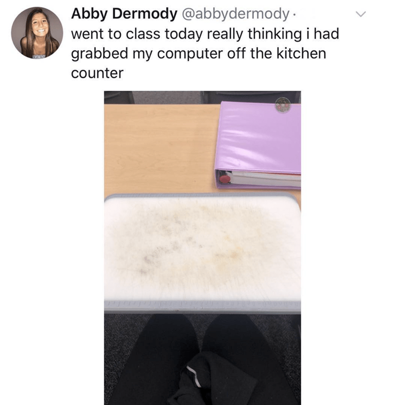 funny meme - Material property - Abby Dermody @abbydermody went to class today really thinking i had grabbed my computer off the kitchen counter