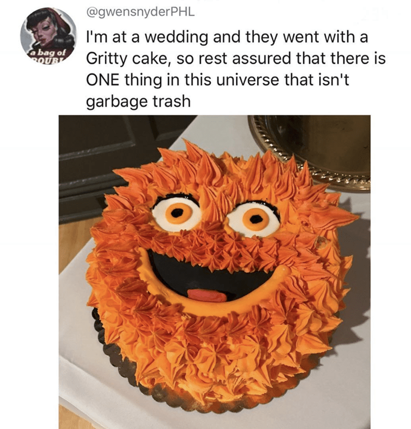funny meme - Orange - @gwensnyderPHL I'm at a wedding and they went with a Gritty cake, so rest assured that there is ONE thing in this universe that isn't garbage trash a bag of ROUBL