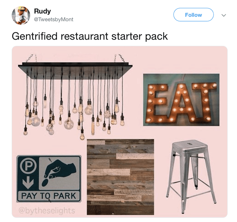 funny meme - Product - Rudy @TweetsbyMont Follow Gentrified restaurant starter pack EAH PAY TO PARK @bytheselights