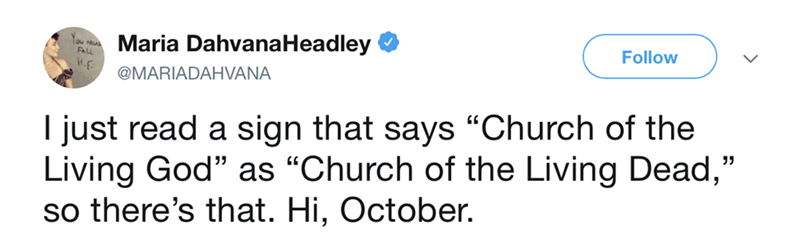 "funny meme - Text - Maria DahvanaHeadley H.E Follow @MARIADAHVANA I just read a sign that says ""Church of the Living God"" as ""Church of the Living Dead,"" so there's that. Hi, October."