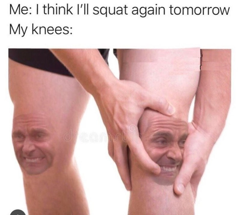 """Caption that reads, """"Me: I think I'll squat again tomorrow; My knees: ..."""" above a photoshopped pic of Michael Scott's pained face in someone's knees"""