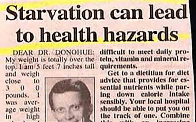 Text - Starvation can lead to health hazards DEAR DR. DONOHUE: dCicult to meet daily pro- My weight is totally over the teln, vitamin and mineral re top. Iam 5 feet 7 inches tall quirements. and weigh close 3 pounds. I was aver age weight In Get to a dietltian for diet ndvlce that provides for es sentlal nutrients while par Ing down calorie Intake sensibly. Your local hospltal should be able to put you on the track of one. Comblne to 0 high