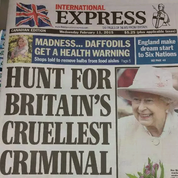 Newspaper - INTERNATIONAL EXPRESS www.theintemationalespress.com 56 PACES OF NEWS FROM BRITAIN CANADIAN EDITION Wednesday February 11, 2015 $5.25 (plus applicable taxes) MADNESS.. DAFFODILS England make dream start GET A HEALTH WARNINGto Six Nations Shops told to remove bulbs from food aisles Page 5 SEE PACE 48 HUNT FOR BRITAIN'S CRUELLEST CRIMINAL Hor Ma marke analve
