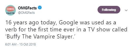Text - OMO OMGFacts FACTS @OMGFacts Following 16 years ago today, Google was used as a verb for the first time ever in a TV show called 'Buffy The Vampire Slayer. 6:01 AM-15 Oct 2018