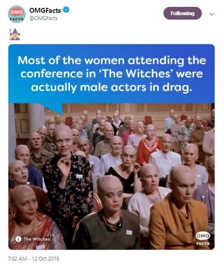 People - OMGFacts OMO Following @OMGFacts FACTS Most of the women attending the conference in 'The Witches' were actually male actors in drag. OMG The Witches FACTS 7:02 AM- 12 Oct 2018