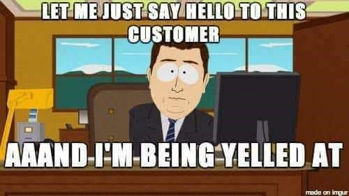 Cartoon - LET-ME JUST SAY HELLO TO THIS CUSTOMER AAAND-I-M-BEINGYELLED AT made on imqur