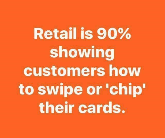 Text - Retail is 90% showing customers how to swipe or 'chip' their cards.