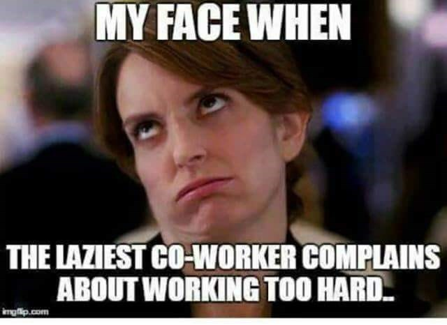 Photo caption - MY FACE WHEN THE LAZIEST CO-WORKER COMPLAINS ABOUT WORKING TOO HARD imgp.com