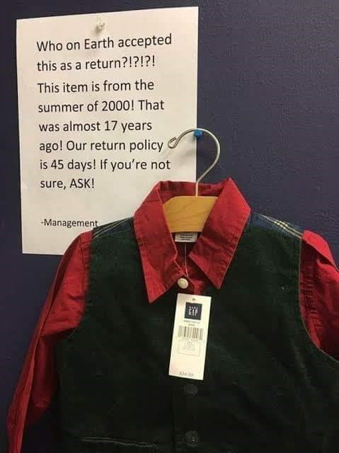 Clothing - Who on Earth accepted this as a return?!?!?! This item is from the summer of 2000! That was almost 17 years ago! Our return policy is 45 days! If you're not sure, ASK! Management