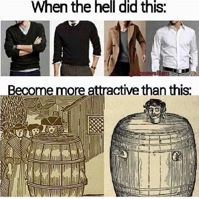 funny meme about men wearing barrels