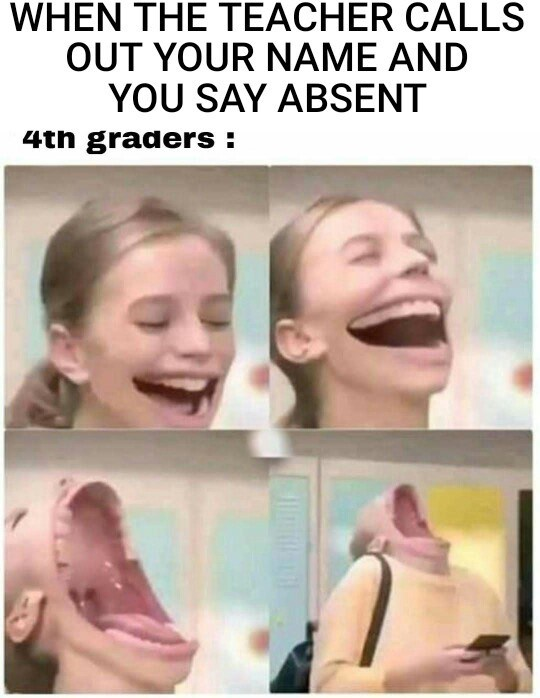 dank meme laughing large mouth meme about when teacher calls out your name but you say absent