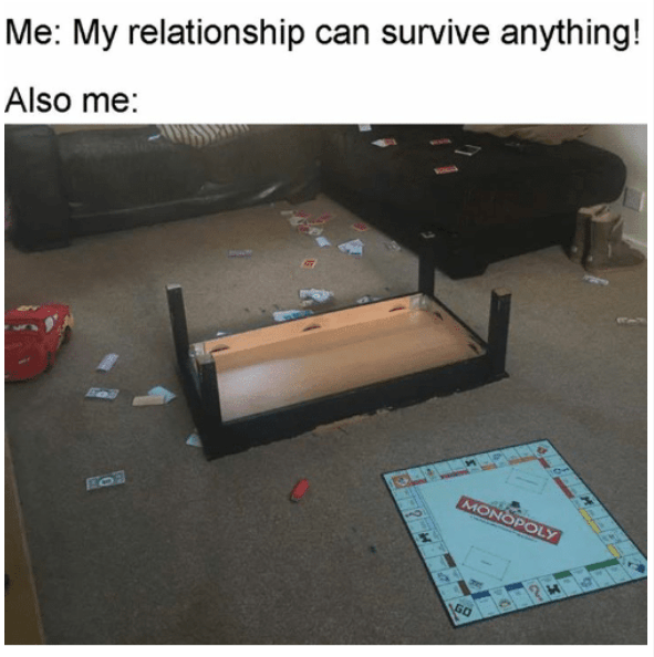 Floor - Me: My relationship can survive anything! Also me: MONOPOLY
