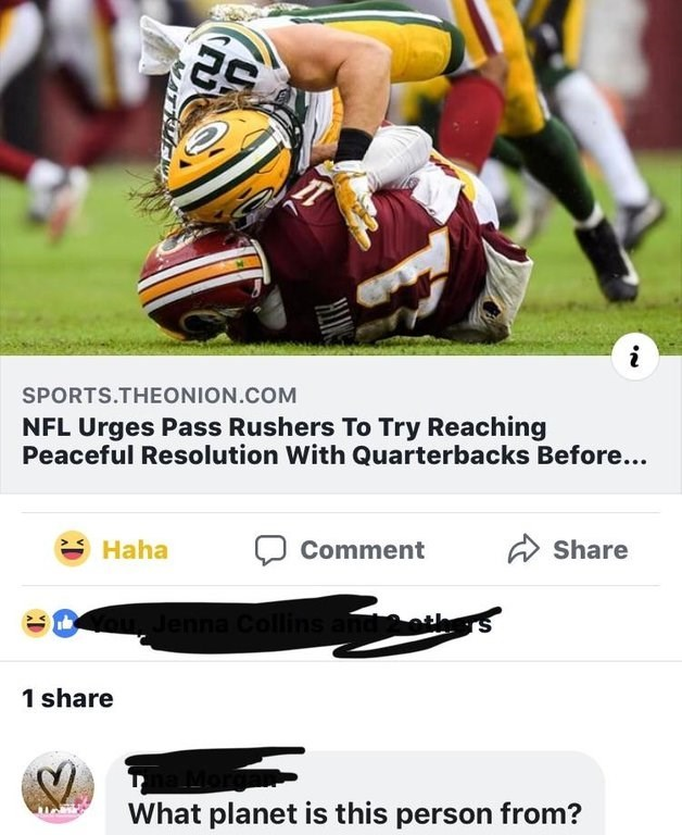 Sports gear - SPORTS.THEONION.COM NFL Urges Pass Rushers To Try Reaching Peaceful Resolution With Quarterbacks Before... Haha Share Comment Jenna Collins ant 1 share 4orda What planet is this person from? MATTUEH