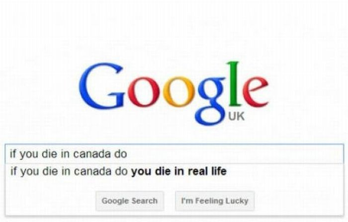 Text - Google UK if you die in canada do if you die in canada do you die in real life I'm Feeling Lucky Google Search