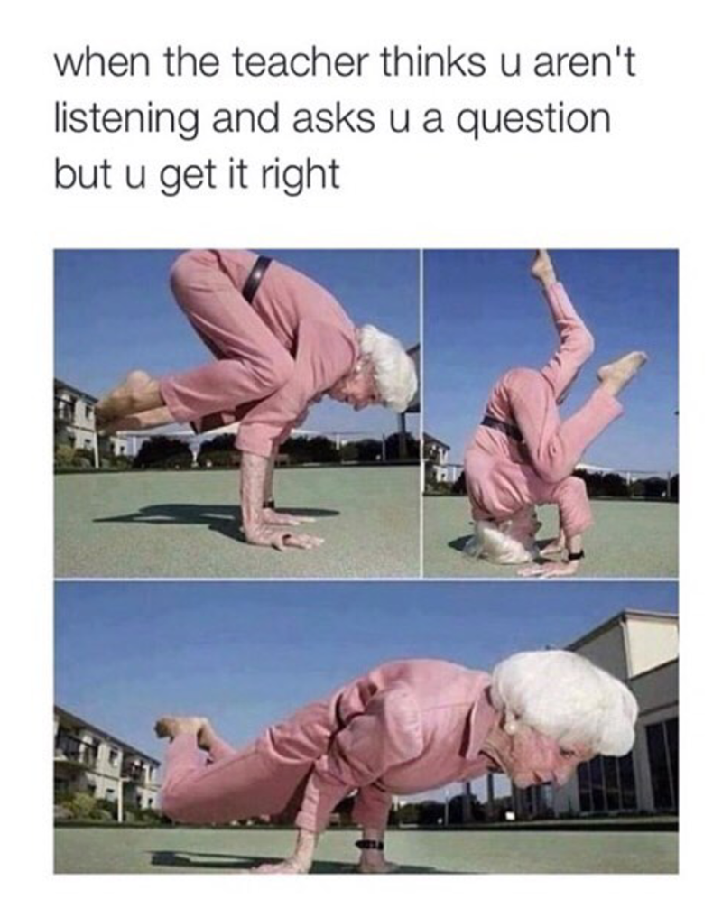 "Caption that reads, ""When the teacher thinks you aren't listening and asks you a question but you get it right"" above some pics of an old lady break-dancing"