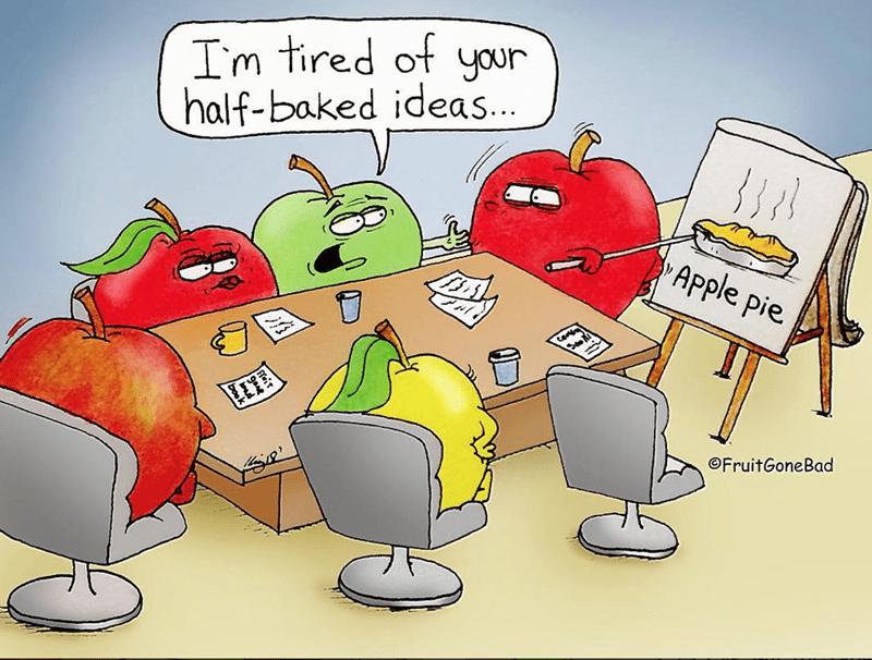 pun - Cartoon - Im tired ot your half-baked ideas... Apple pie Cone OFruitGoneBad