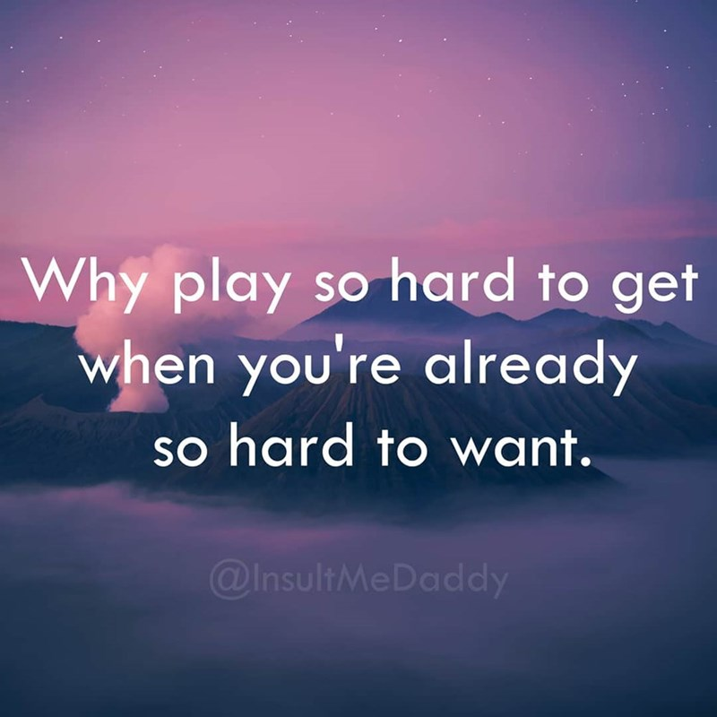Sky - Why play so hard to get when you're al ready so hard to want. @InsultMeDaddy
