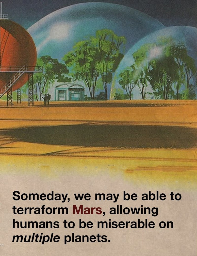 mars meme about how one day we will terraform mars so humans can be miserable on two planets