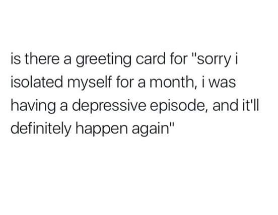 text meme wondering if there is a greeting card for depression related isolation